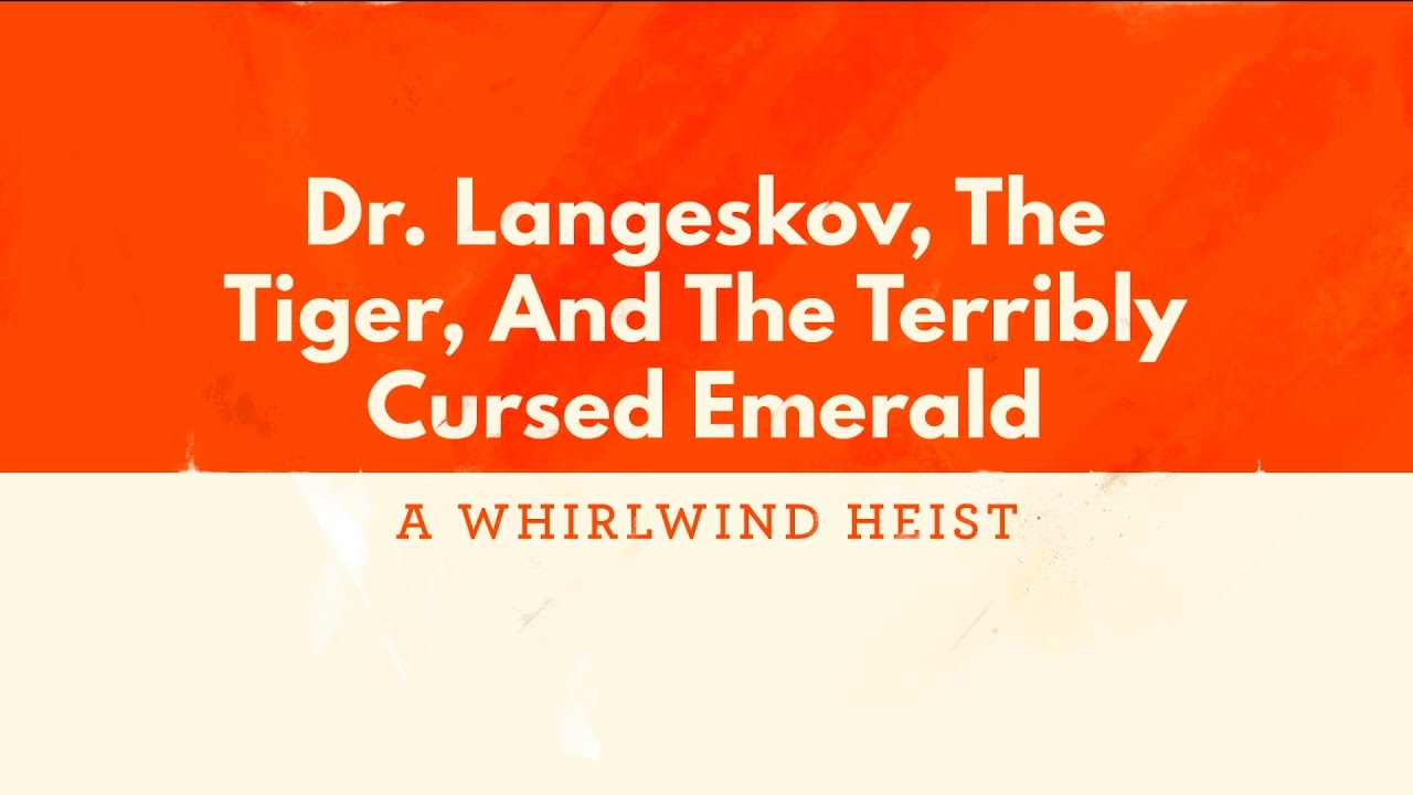 Dr. Langeskov, The Tiger, and The Terribly Cursed Emerald: A Whirlwind Heist [EN/GER, NO COMMENT]