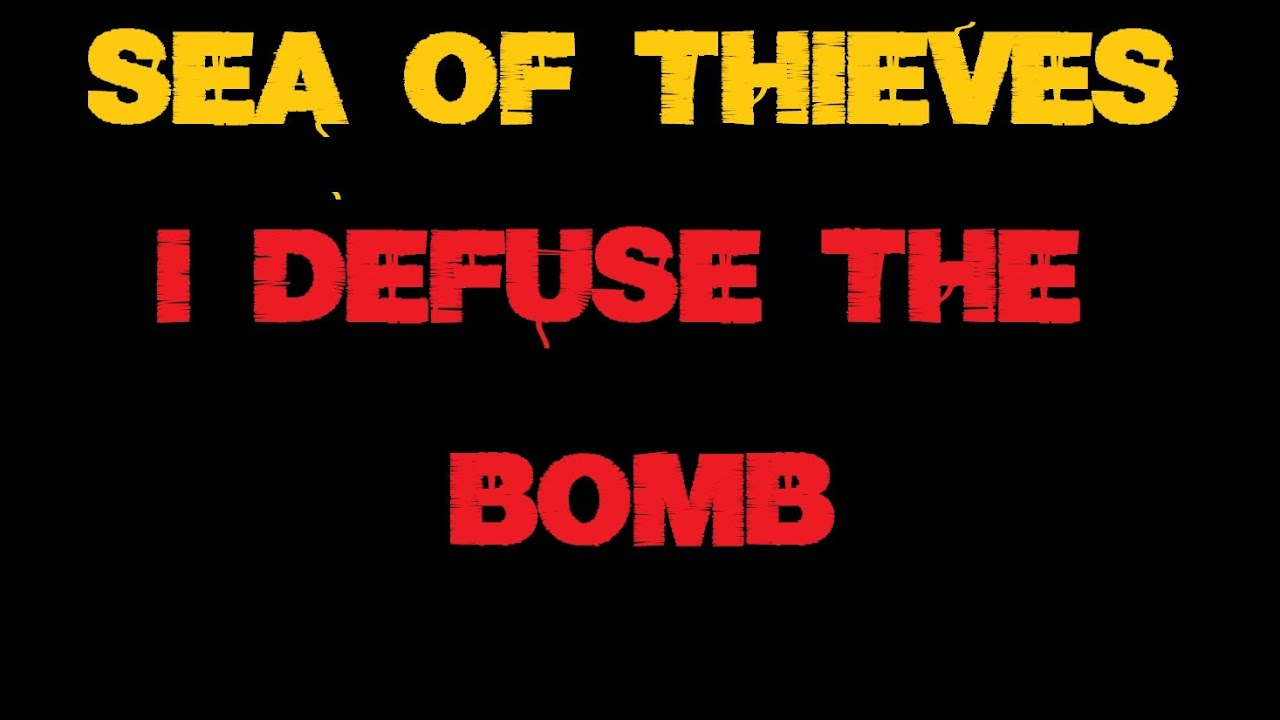 I defuse the bomb in Sea of Thieves!
